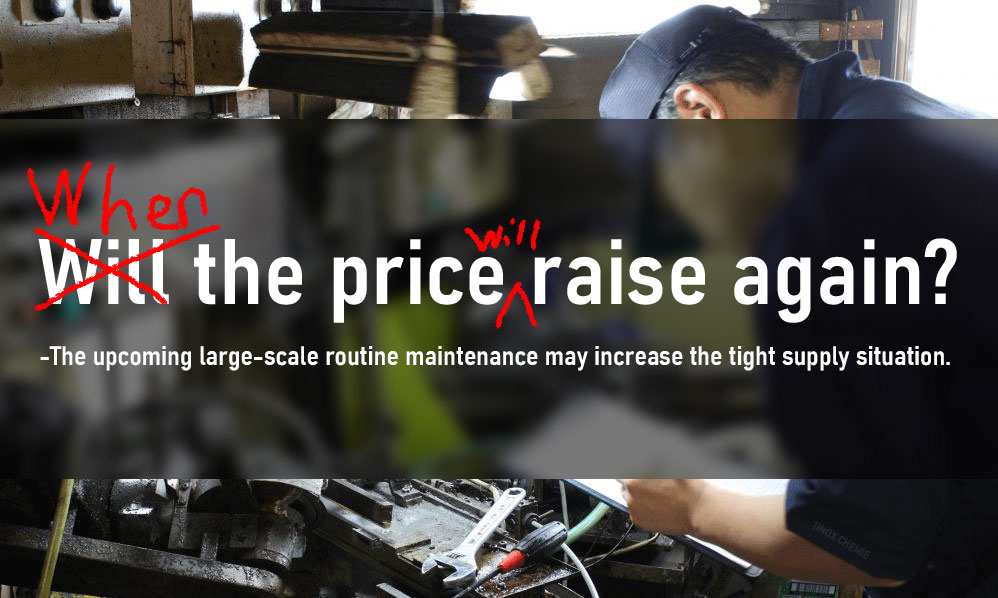 The upcoming large-scale routine maintenance may increase the tight supply situation